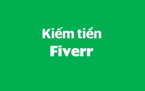 3 Cách kiếm tiền với Fiverr không phải ai cũng biết