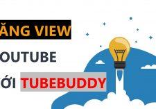 3 Bước sử dụng Tubebuddy để tăng view Youtube hiệu quả không ngờ